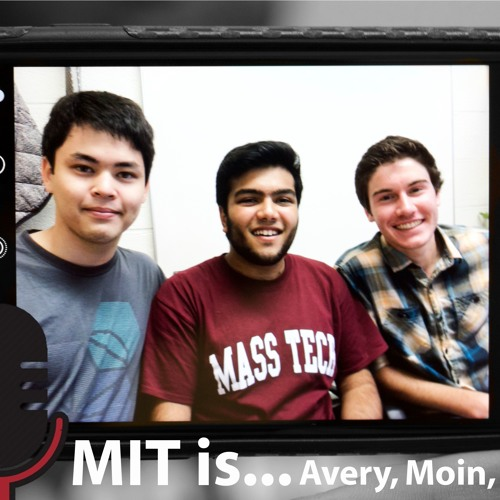 MIT is...Avery '20, Moin '20, & Ethan '20 - Episode 7