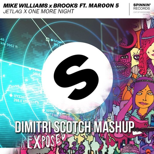 Mike Williams & Brooks Ft. Maroon 5 - Jetlag X One More Night (Dimitri Scotch Mashup)