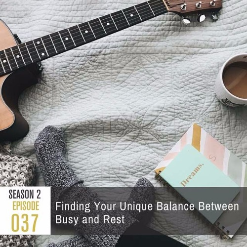 Season 2, Episode 37: Finding Your Unique Balance Between Busy and Rest