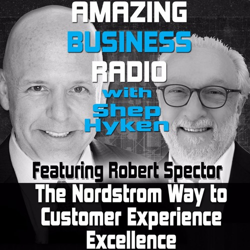 Robert Spector Shares The Nordstrom Way to Customer Experience Excellence