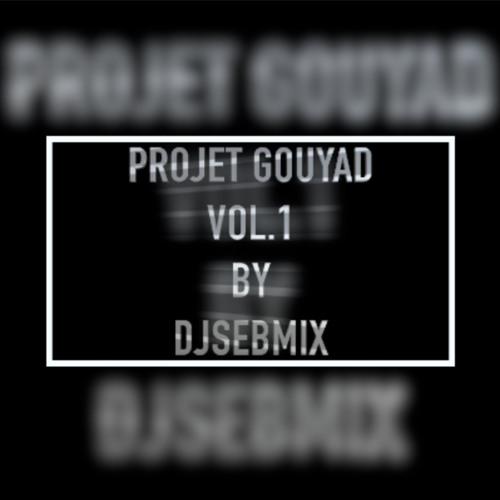 PROJET GOUYAD VOL. 1 BY DJSEBMIX