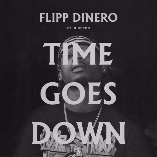 "Flipp Dinero - ""Time Goes Down"" REMIX (feat. G Herbo)"