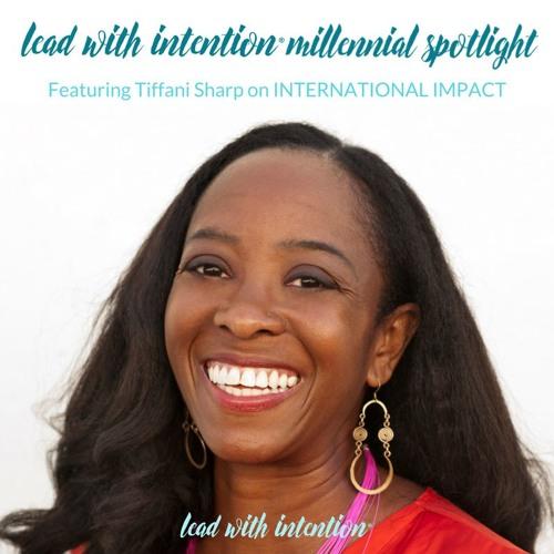 October 2017 - Lead With Intention® Millennial Spotlight on Impact featuring Tiffani Sharp