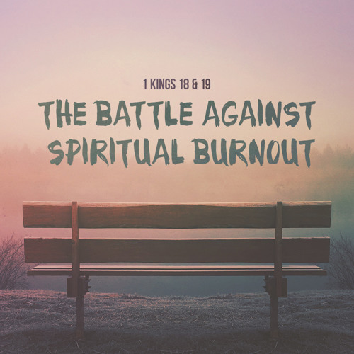 The Battle Against Spiritual Burnout