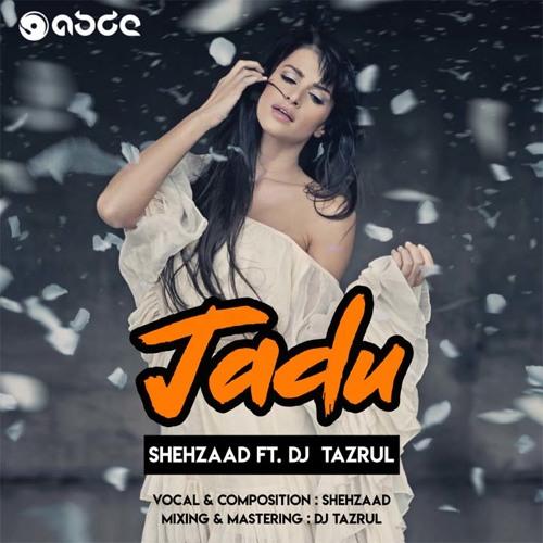 Shehzaad Ft DJ TaZrul - Jadu