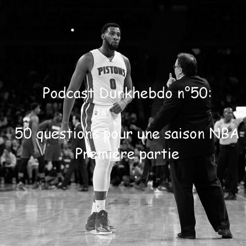 Podcast Dunkhebdo épisode 75: 50 questions pour une saison NBA (première partie)