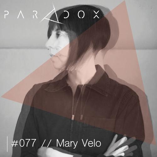 PARADOX PODCAST #077 -- MARY VELO