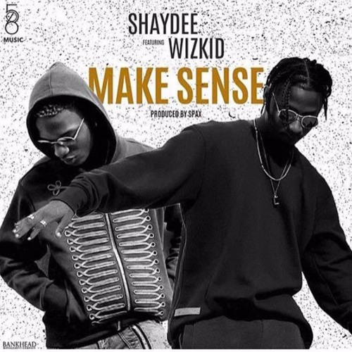 Make Sense - Shaydee ft Wizkid