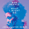 Ben Pearce - What I Might Do (Josh Hunter Remix) [FREE DOWNLOAD]