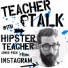 Teacher Talk Live: Episode 4 w/ Hipster Teacher, Chris Peck
