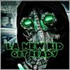 LA New Kid- Get Ready [JD4D Exclusive]