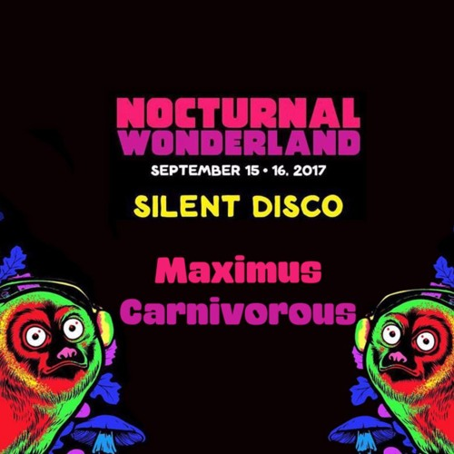 Nocturnal Wonderland - Silent Disco - Maximus Carnivorous - 09-15-2017