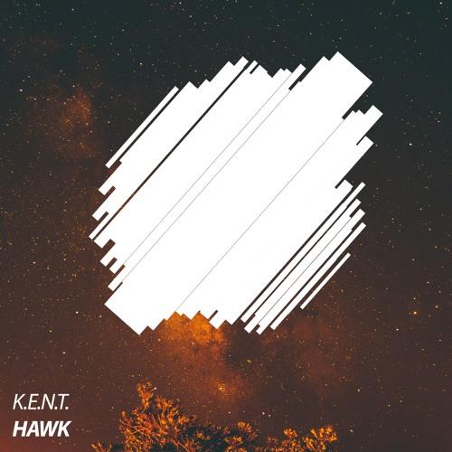 K.E.N.T. - Hawk [OUT NOW]