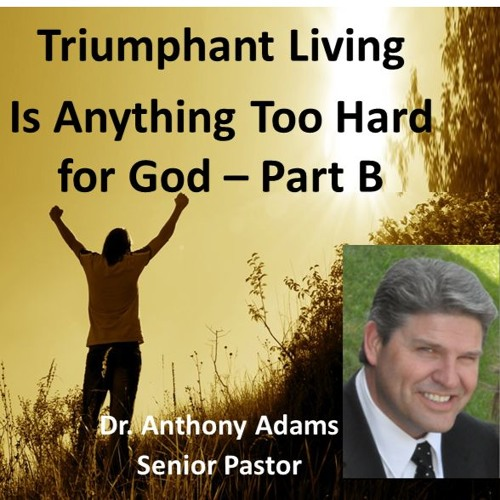 Is Anything Too Hard For God - Part B