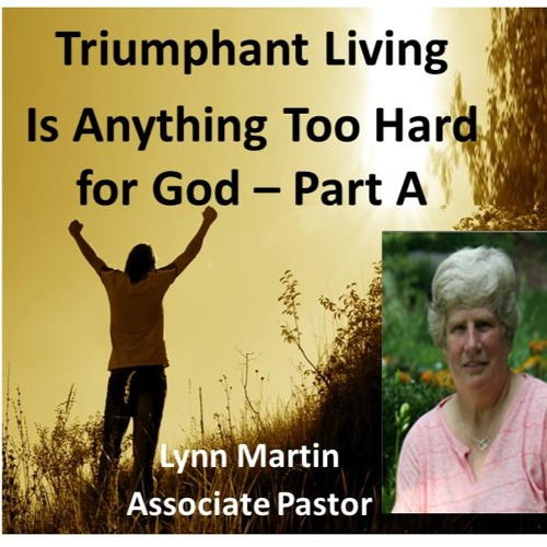 Is Anything Too Hard For God - Part A