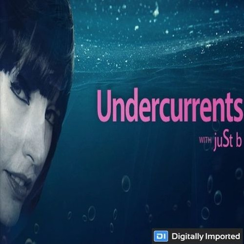 Digitally Imported presents: Undercurrents w/ juSt b ~ EP05 <Sep 15 '17>