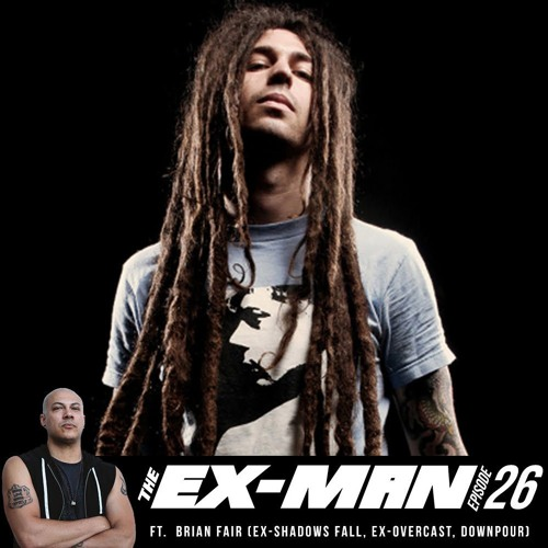 The Ex Man Podcast 26 - Brian Fair (ex-Shadows Fall, ex-Overcast, Downpour)