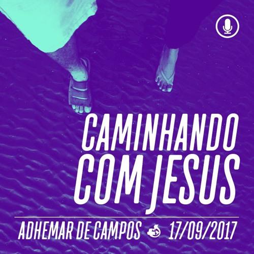Caminhando com Jesus - Adhemar de Campos - 17/09/2017