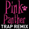 The Pink Panther Trap Remix