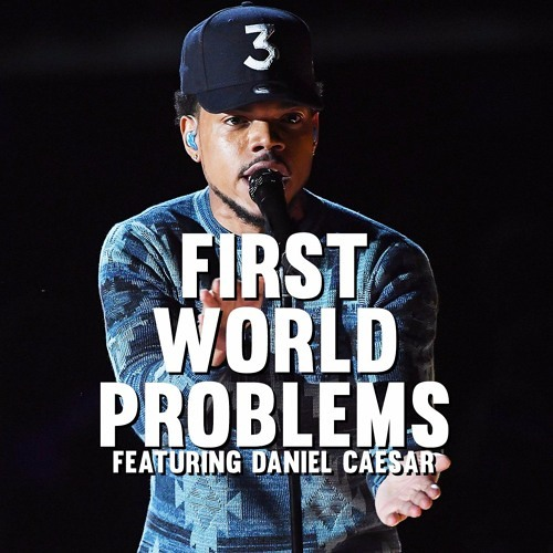 Chance The Rapper - First World Problems (featuring Daniel Caesar)