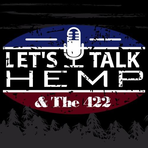 Let's Talk Hemp & The 422 Episode 2