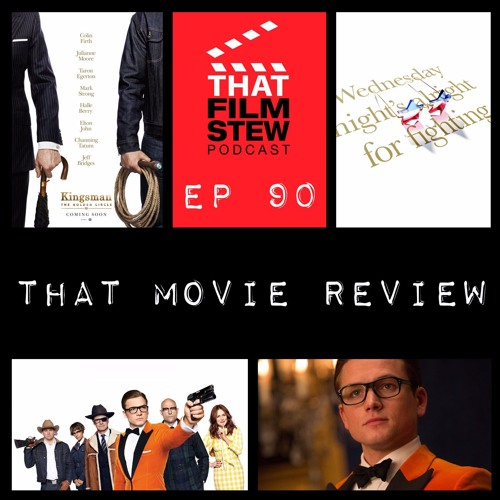 That Film Stew Ep 90 - Kingsman: The Golden Circle Review