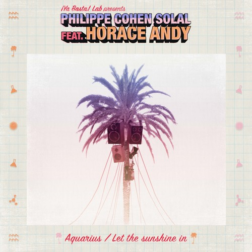 Philippe Cohen Solal feat. Horace Andy - Aquarius / Let the sunshine in