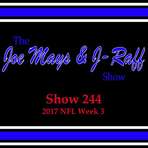 The Joe Mays & J-Raff Show: Episode 244 - 2017 NFL Week 3 Recap
