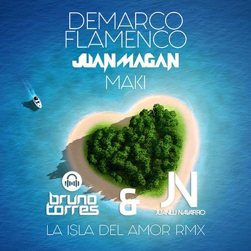 Demarco Flamenco, Juan Magan & Maki - La Isla Del Amor (Bruno Torres & Juanlu Navarro Remix)