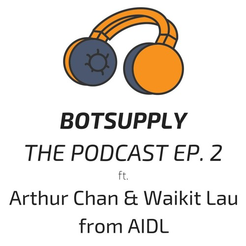 The BotSupply Podcast Ep. 2 - Arthur Chan & Waikit Lau - Growing an AI community to +40K members