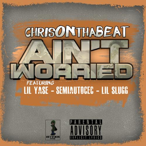 ChrisOnthaBeat - Aint Worried - Feat. Lil Yase, Semiautocec, Lil Slugg