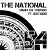 The National - Danh ca thường ft JustAKID