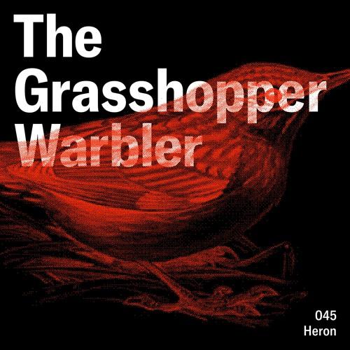 Heron presents: The Grasshopper Warbler 045 w/ Heron