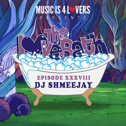 The LoveBath XXXVIII featuring dj ShmeeJay [Musicis4Lovers.com]