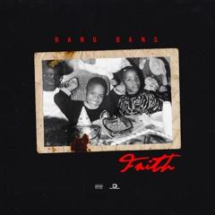 Bang Bang- Faith Prod.Rell1Hundo