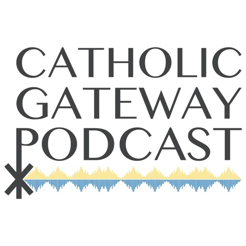 Catholic Gateway Podcast -- Season 1: Episode 1 - Workers in the Vinyard