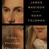 The Three Lives of James Madison by Noah Feldman, read by John H. Mayer