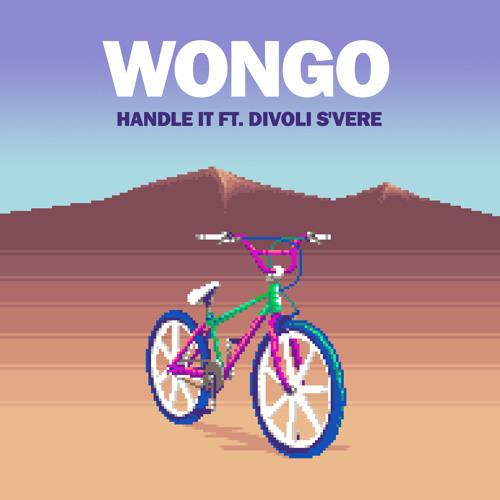 Wongo - Handle It ft. Divoli S'vere - Out Now!