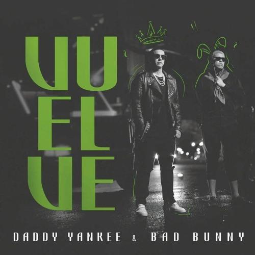 VUELVE - DADDY YANKEE ❌ BAD BUNNY