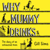 Why Mummy Drinks, By Gill Sims, Read by Gabrielle Glaister
