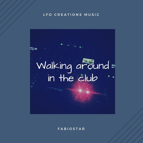 Walking around in the club  -  FABIOSTAR (original mix)