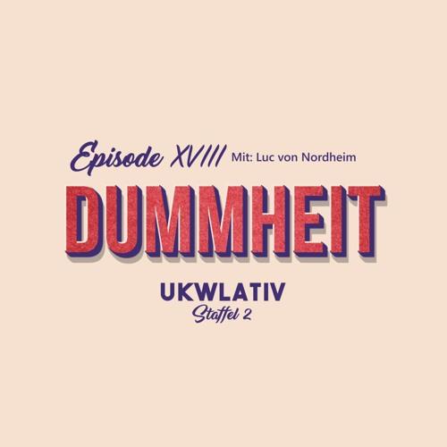 """""""Dummheit mit Luc von Nordheim"""" - UKWlativ XVIII (Staffel 2)"""