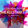 Tera Mera Sajna | The Kulstarr Fix | Kulstarr | Mahiraj | Punjabi | Bollywood | Latest Punjabi Songs