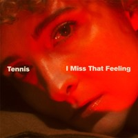 Tennis - I Miss That Feeling