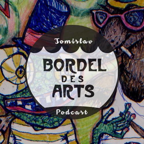 Tomislav | Bordel des Arts Podcast #006