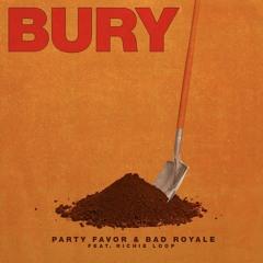 Party Favor & Bad Royale - Bury Featuring Richie Loop