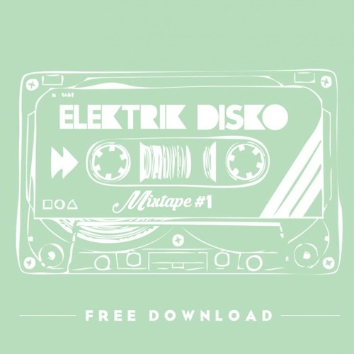 Elektrik Disko Mixtape #1 // FREE DOWNLOAD