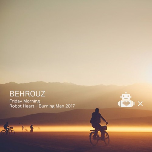 Behrouz - Robot Heart 10 Year Anniversary - Burning Man 2017