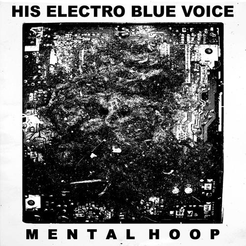 His Electro Blue Voice - Mental Hoop (MDR020)