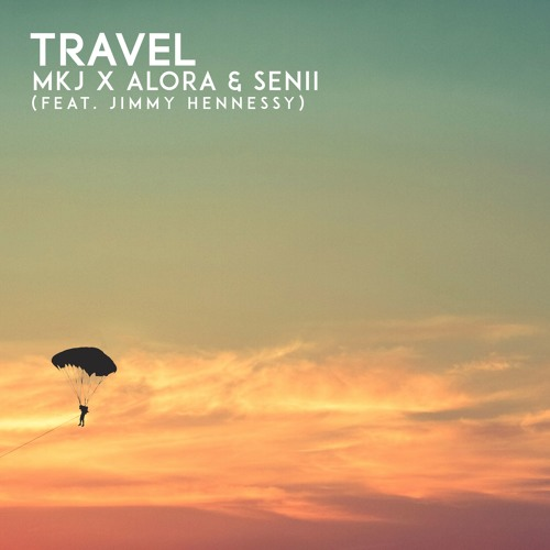 MKJ X Alora & Senii - Travel (feat. Jimmy Hennessy)